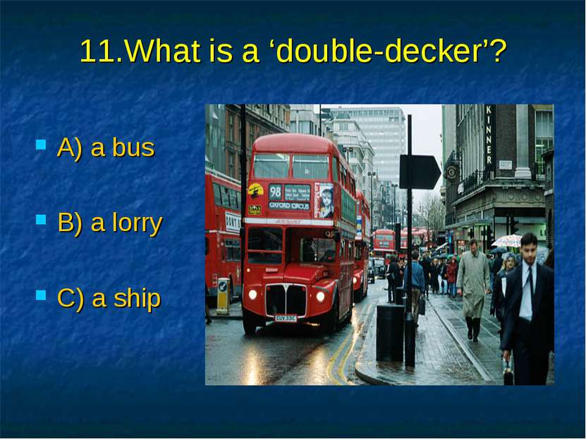 11.What is a 'double-decker'? A) a bus B) a lorry C) a ship