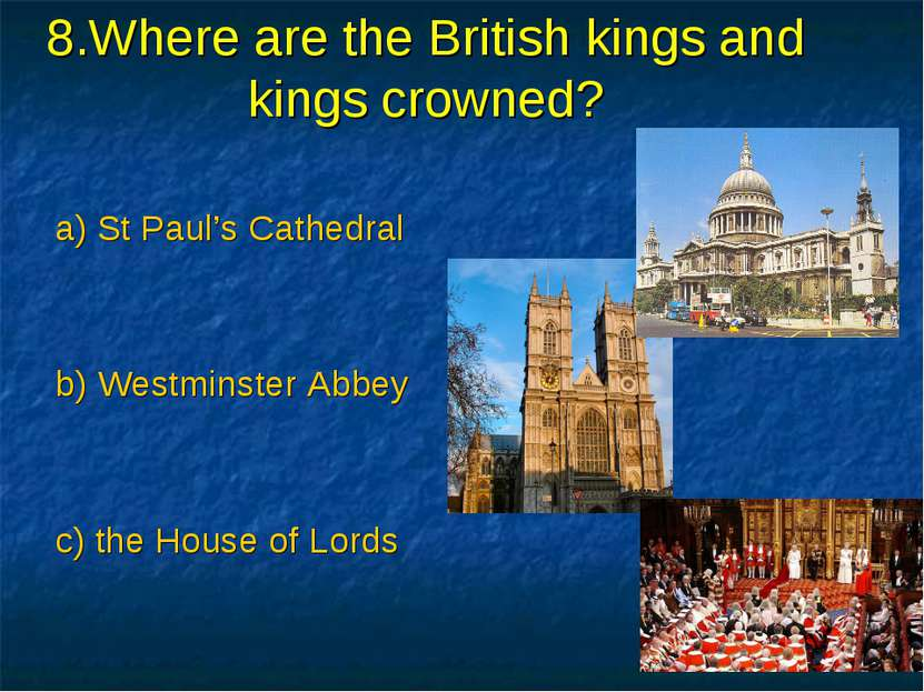 8.Where are the British kings and kings crowned? a) St Paul's Cathedral b) We...