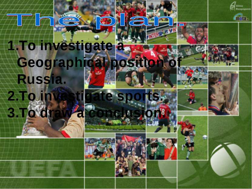 1.To investigate a Geographical position of Russia. 2.To investigate sports. ...