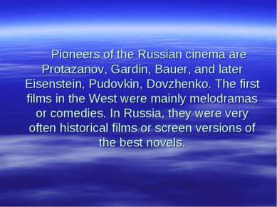 Pioneers of the Russian cinema are Protazanov, Gardin, Bauer, and later Eisen...