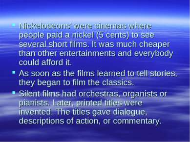 Nickelodeons' were cinemas where people paid a nickel (5 cents) to see severa...