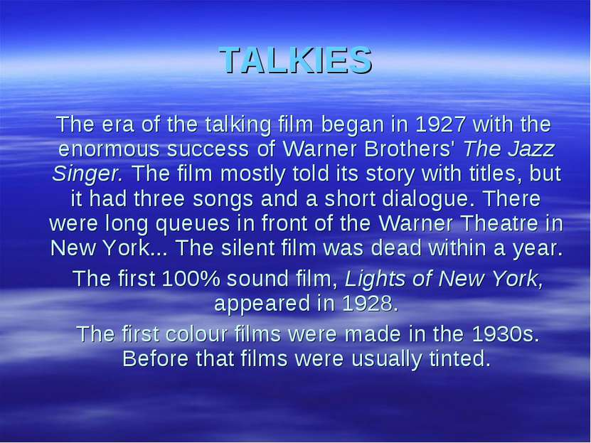 TALKIES The era of the talking film began in 1927 with the enormous success o...