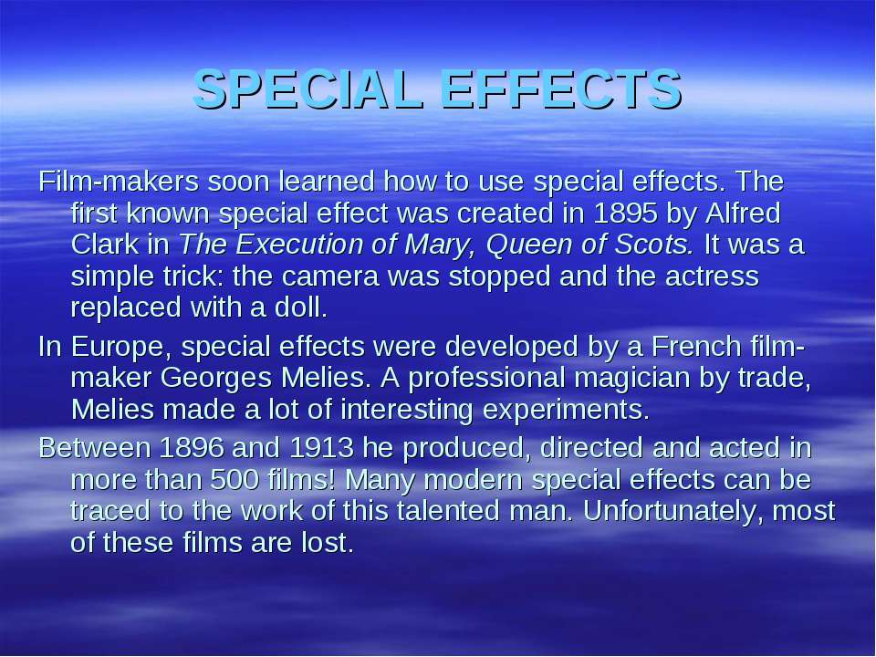 SPECIAL EFFECTS Film-makers soon learned how to use special effects. The firs...
