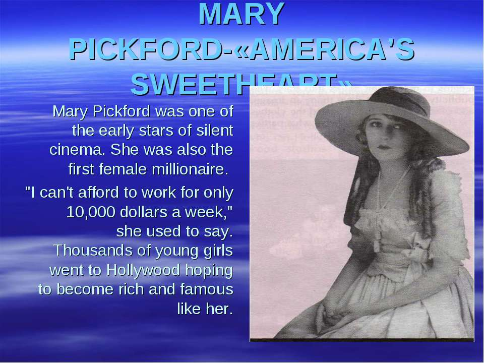 MARY PICKFORD-«AMERICA'S SWEETHEART» Mary Pickford was one of the early stars...