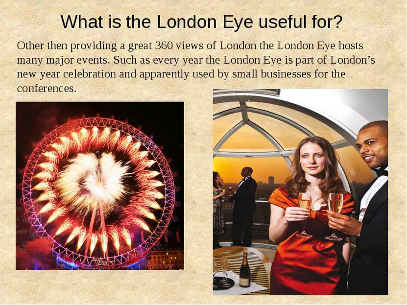What is the London Eye useful for? Other then providing a great 360 views of ...
