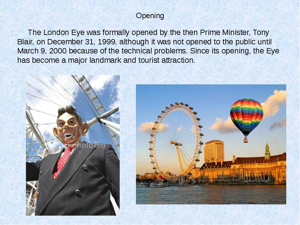 Opening The London Eye was formally opened by the then Prime Minister, Tony B...