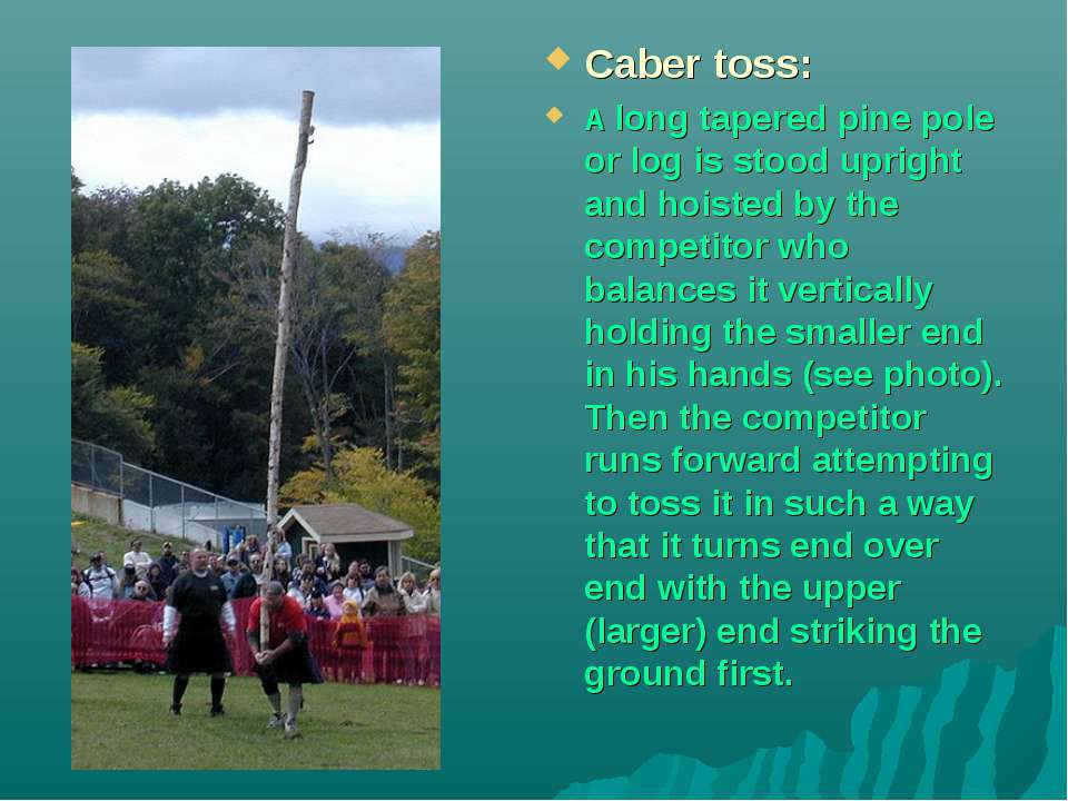 Caber toss: A long tapered pine pole or log is stood upright and hoisted by t...