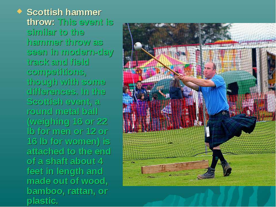 Scottish hammer throw: This event is similar to the hammer throw as seen in m...