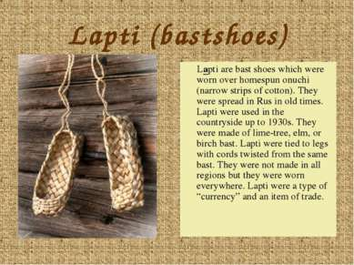 Lapti (bastshoes) Lapti are bast shoes which were worn over homespun onuchi (...