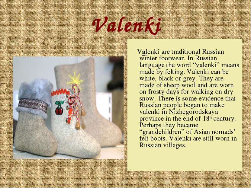 Valenki Valenki are traditional Russian winter footwear. In Russian language ...