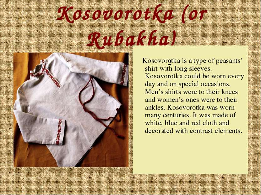 Kosovorotka (or Rubakha) Kosovorotka is a type of peasants' shirt with long s...