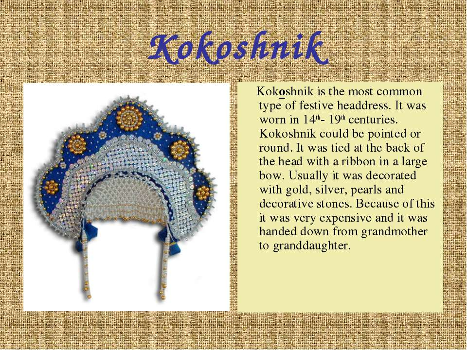 Kokoshnik Kokoshnik is the most common type of festive headdress. It was worn...