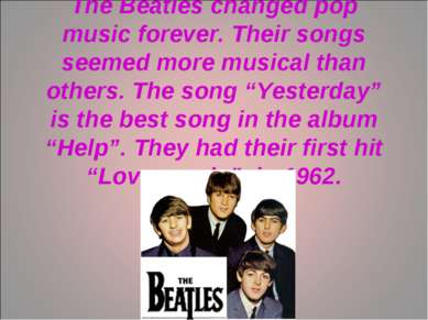 The Beatles changed pop music forever. Their songs seemed more musical than o...
