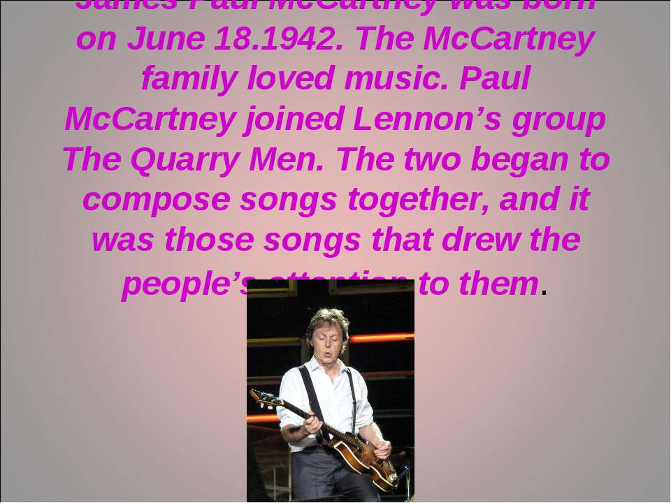 James Paul McCartney was born on June 18.1942. The McCartney family loved mus...