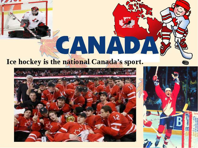 Ice hockey is the national Canada's sport.