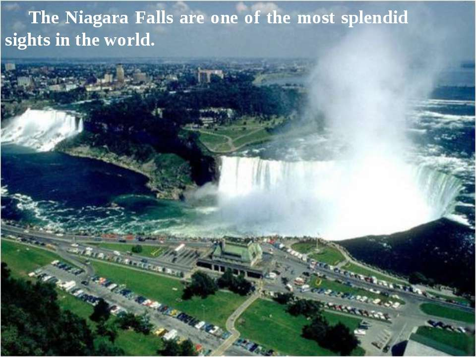 The Niagara Falls are one of the most splendid sights in the world.