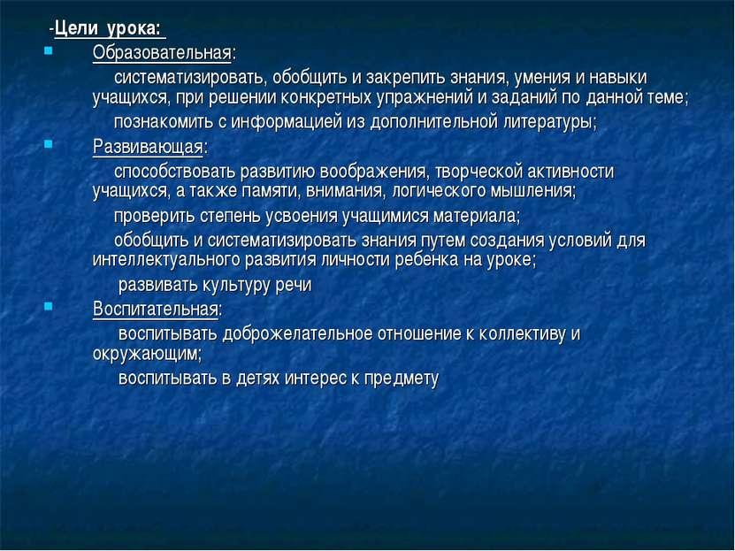 -Цели урока: Образовательная: систематизировать, обобщить и закрепить знания,...