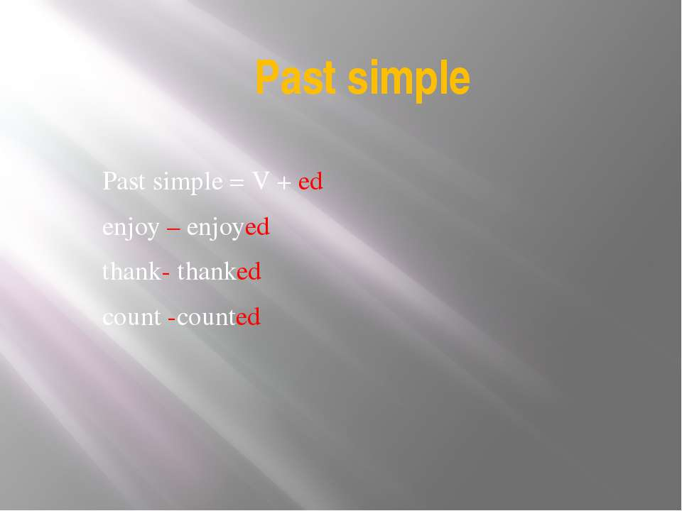 Past simple Past simple = V + ed enjoy – enjoyed thank- thanked count -counted