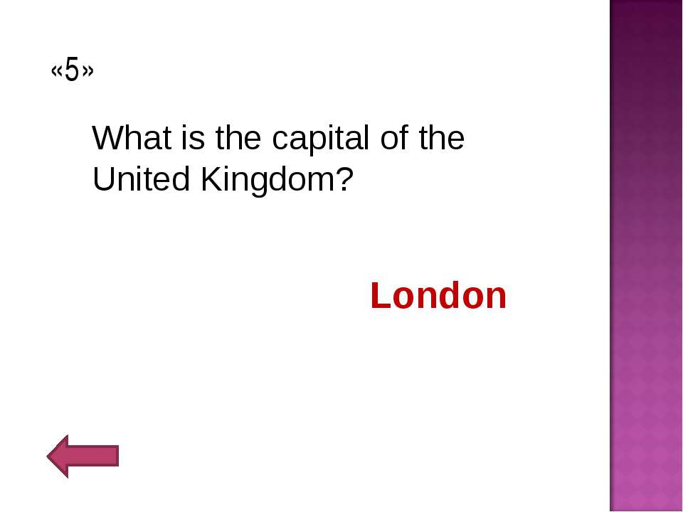 «5» What is the capital of the United Kingdom? London