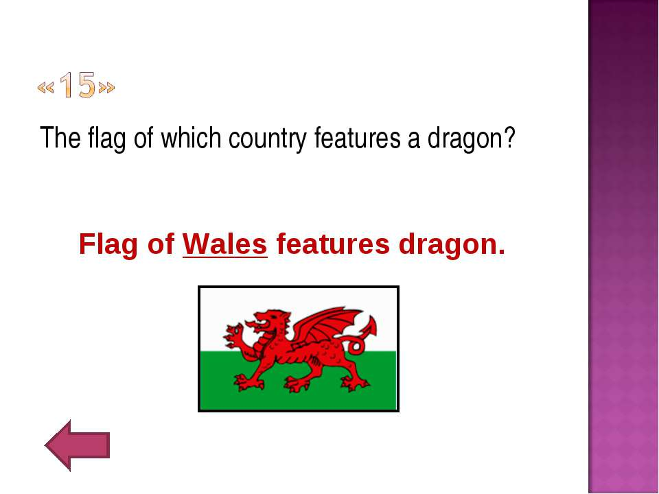 The flag of which country features a dragon? Flag of Wales features dragon.
