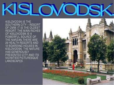 KISLOVODSK IS THE SOUTHERN CITY – RESORT OF CMW. IT IS THE OLDEST RESORT. THE...