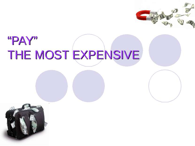 """""""PAY"""" THE MOST EXPENSIVE"""