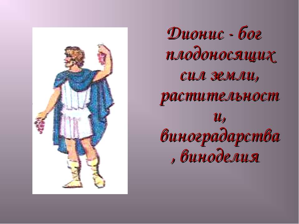 Дионис - бог плодоносящих сил земли, растительности, виноградарства, виноделия
