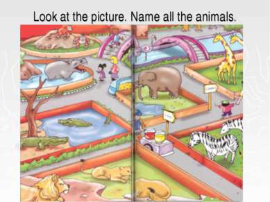 Look at the picture. Name all the animals.