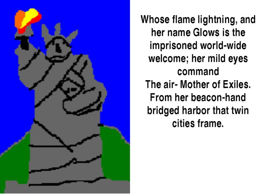Whose flame lightning, and her name Glows is the imprisoned world-wide welcom...