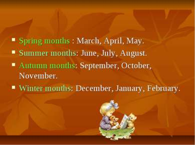 Spring months : March, April, May. Summer months: June, July, August. Autumn ...