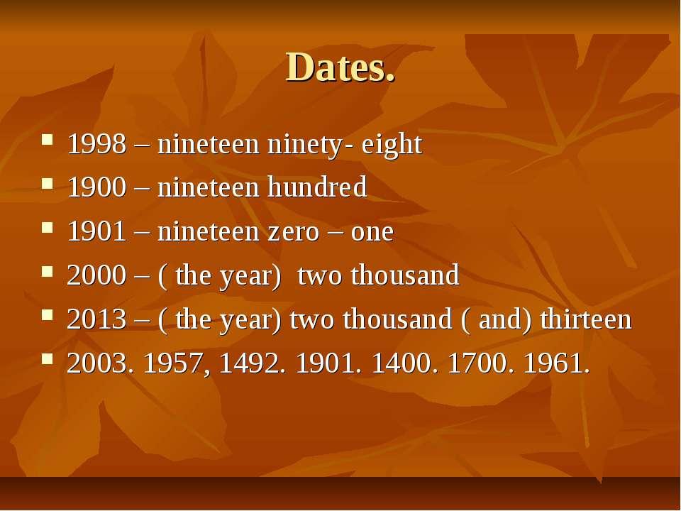 Dates. 1998 – nineteen ninety- eight 1900 – nineteen hundred 1901 – nineteen ...