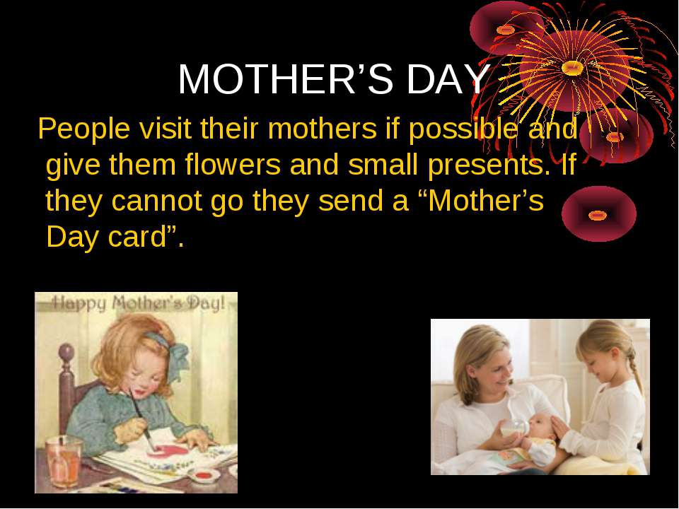 MOTHER'S DAY People visit their mothers if possible and give them flowers and...