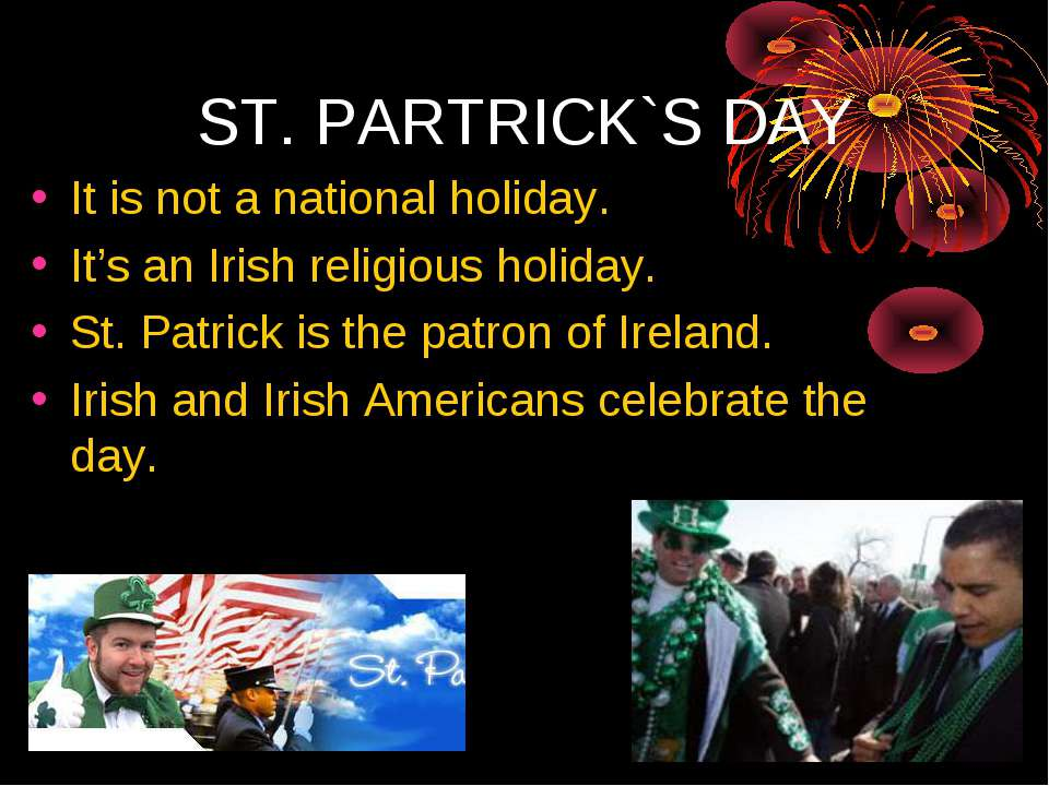 ST. PARTRICK`S DAY It is not a national holiday. It's an Irish religious holi...