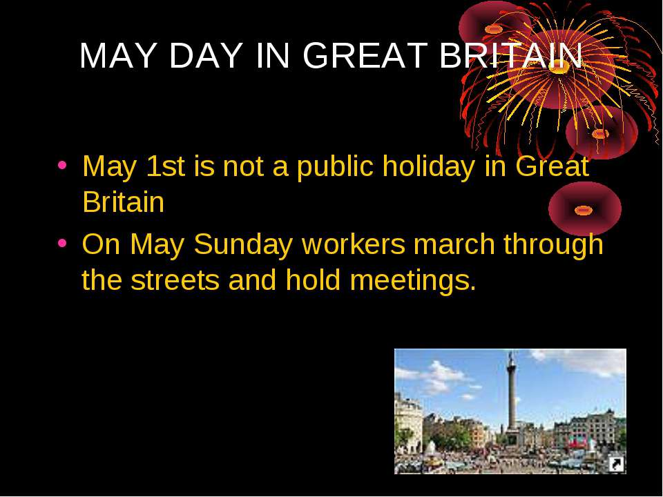 MAY DAY IN GREAT BRITAIN May 1st is not a public holiday in Great Britain On ...
