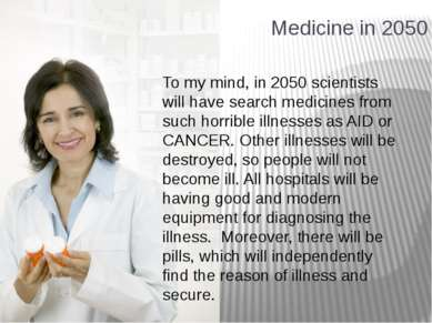 Medicine in 2050 To my mind, in 2050 scientists will have search medicines fr...