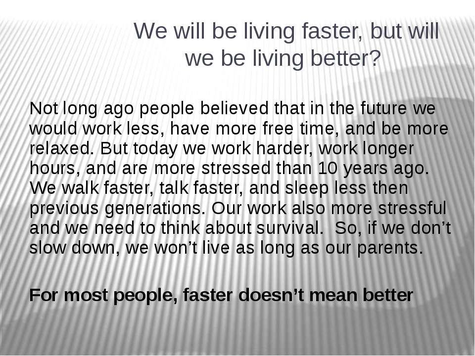 We will be living faster, but will we be living better? Not long ago people b...