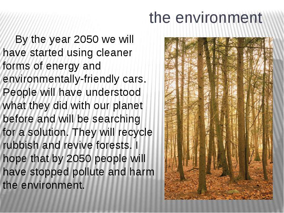 the environment By the year 2050 we will have started using cleaner forms of ...