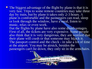 The biggest advantage of the flight by plane is that it is very fast. Trips t...