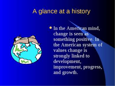 A glance at a history In the American mind, change is seen as something posit...
