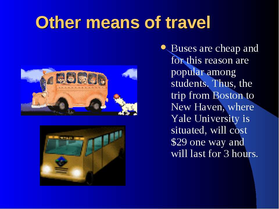 Other means of travel Buses are cheap and for this reason are popular among s...