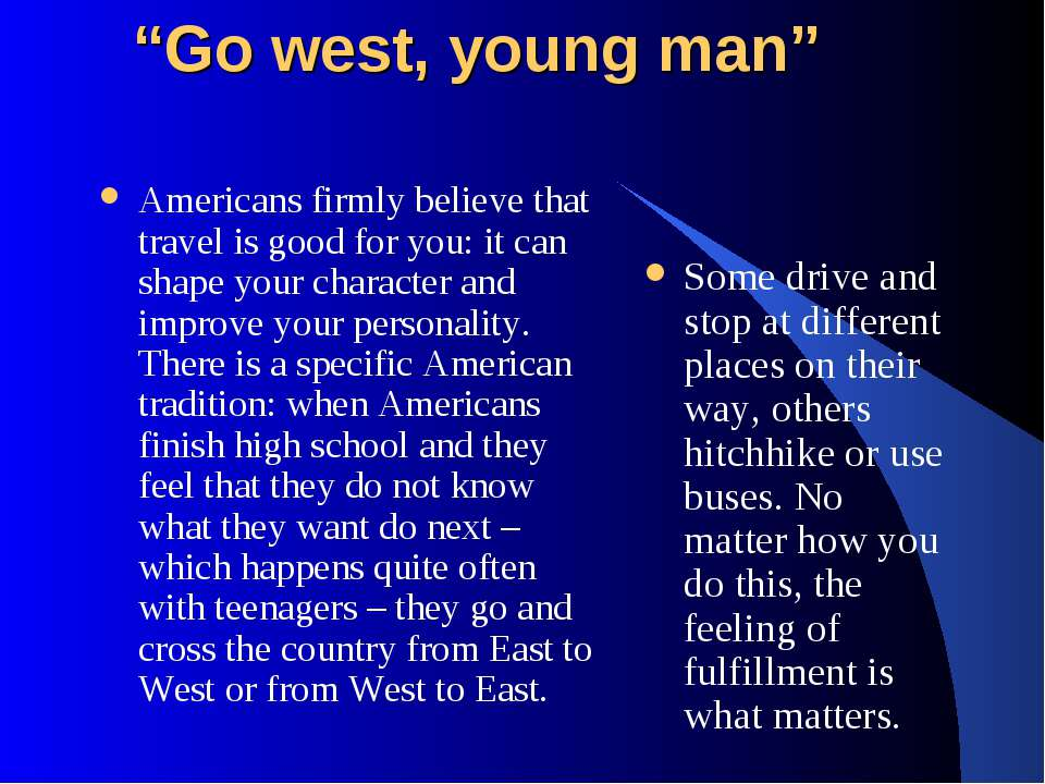"""Go west, young man"" Americans firmly believe that travel is good for you: it..."