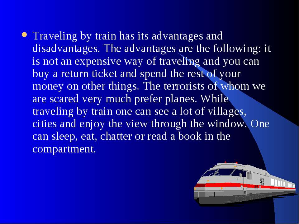 Traveling by train has its advantages and disadvantages. The advantages are t...