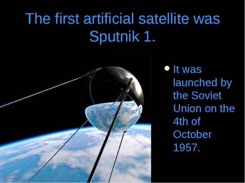 The first artificial satellite was Sputnik 1. It was launched by the Soviet U...