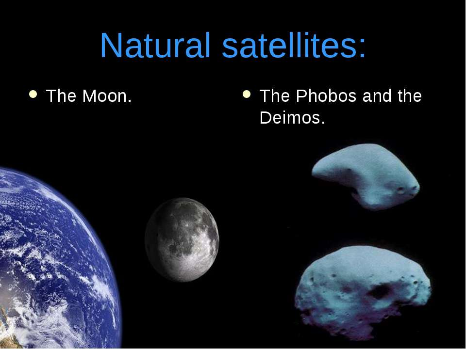 Natural satellites: The Moon. The Phobos and the Deimos.