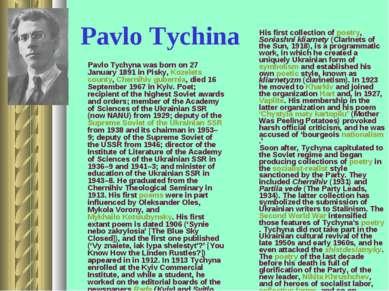 Pavlo Tychina Pavlo Tychyna was born on 27 January 1891 in Pisky, Kozelets co...