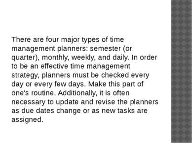 There are four major types of time management planners: semester (or quarter)...