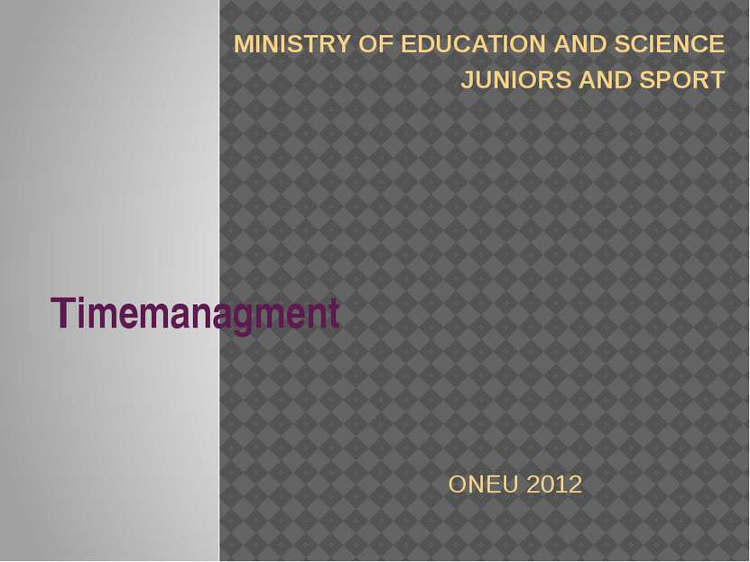 Timemanagment MINISTRY OF EDUCATION AND SCIENCE JUNIORS AND SPORT ONEU 2012