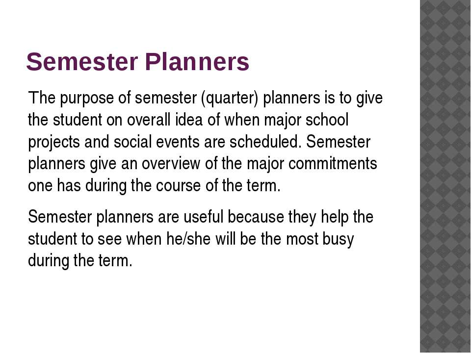 Semester Planners The purpose of semester (quarter) planners is to give the s...
