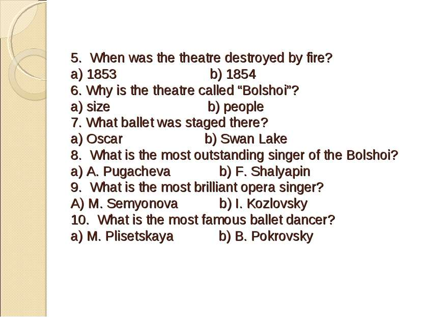 5. When was the theatre destroyed by fire? a) 1853 b) 1854 6. Why is the thea...