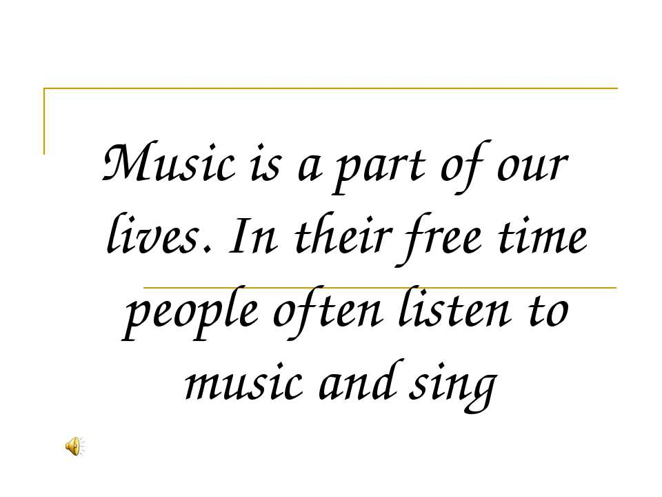 Music is a part of our lives. In their free time people often listen to music...